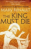 Front cover for the book The King Must Die by Mary Renault