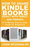 How to Share Kindle Books Easily With Family and Friends: A 10-Minute Step by Step Guide For Beginners