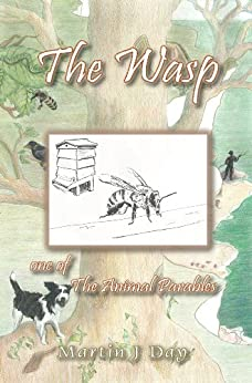 The Wasp - who stung the beekeeper (one of The Animal Parables) (English Edition) par [Day, Martin J]
