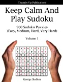 Keep Calm And Play Sudoku: 960 Sudoku Puzzles (Easy, Medium, Hard, Very Hard). The Sudoku Game Will Relax Your Mind.: Volume 1 (Sudoku Puzzle Book)