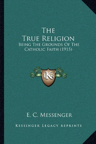 The True Religion: Being the Grounds of the Catholic Faith (1915)