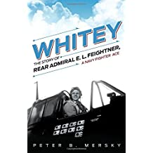 Whitey: The Story of Rear Admiral E. L. Feightner, A Navy Fighter Ace by Peter B. Mersky (2014-11-15)
