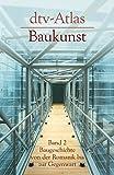 dtv Atlas Baukunst Bd. 2. Baugeschichte von der Romanik bis zur Gegenwart: Band 2: Baugeschichte von der Romanik bis zur Gegenwart