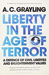 Liberty in the Age of Terror: A Defence of Civil Liberties and Enlightenment Values by A. C. Grayling (2010-04-05)