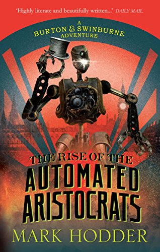 The Rise of the Automated Aristocrats: The Burton & Swinburne Adventures (Burton & Swinburne 6)