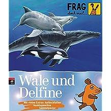 Frag doch mal die Maus! - Wale und Delfine (Die Sachbuchreihe, Band 12)