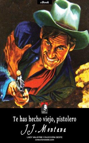 Te has hecho viejo, pistolero (Colección Oeste) por J.J. Montana