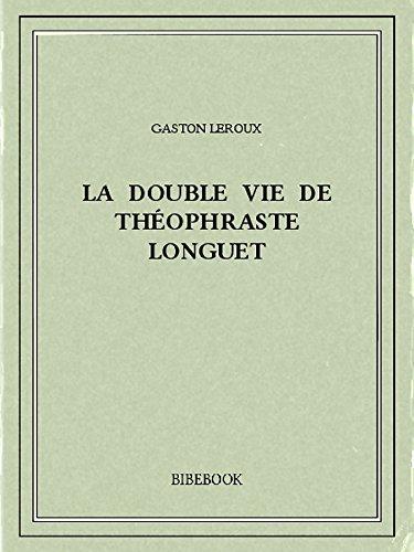 Couverture du livre La double vie de Théophraste Longuet