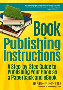 Book Publishing Instructions: A Step-by-Step Guide to Publishing Your Book as a Paperback and eBook (English Edition) di [Myers, Jeremy]