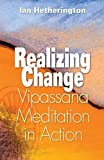 Realizing Change: Vipassana Meditation in Action by Ian Hetherington (2003-09-01)