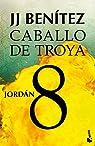Jordán. Caballo de Troya 8 par J. J. Benitez