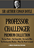 PROFESSOR CHALLENGER Premium Collection: The Lost World - The Poison Belt- The Land of Mist - The Disintegration Machine - When The World Screamed (Timeless ... Collection Book 1602) (English Edition)