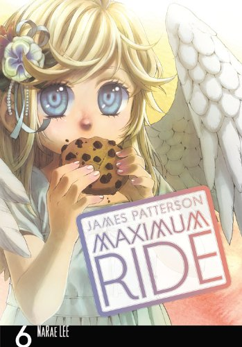 MAXIMUM RIDE: THE MANGA, VOL. 6 (Maximum Ride (Yen Press))