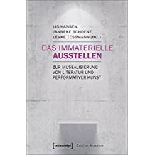 Das Immaterielle ausstellen: Zur Musealisierung von Literatur und performativer Kunst (Edition Museum)