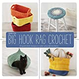 Big Hook Rag Crochet: 25 Quick-Stitch Designs to Make Using Leftover Fabric