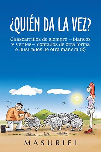 ¿Quién Da La Vez?: Chascarrillos De Siempre –Blancos Y Verdes- Contados De Otra Forma E Ilustrados De Otra Manera (2) por Masuriel