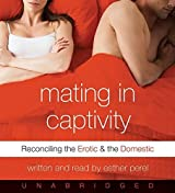 Mating in Captivity: Reconciling the Erotic and the Domestic by Esther Perel (2006-09-05)