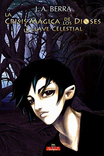 La Crisis Mágica de los Dioses: Y La Llave Celestial eBook: J.A. ...