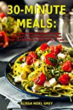 30-Minute Meals: Incredibly Delicious Dinner Recipes Inspired by the Mediterranean Diet that Can Be Made in 30 Minutes or Less: Healthy Recipes for Weight Loss (Clean Eating on a Budget Book 1)