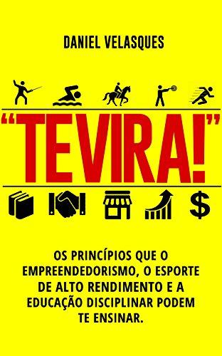 te-vira-os-princpios-que-o-empreendedorismo-o-esporte-de-alto-rendimento-e-a-educao-disciplinar-podem-te-ensinar-portuguese-edition