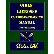 Girls' Lacrosse Umpire-in-Training Manual for the Leader: (for the Leader) (English Edition)