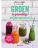 Groen is geweldig!: 150 hippe, lekkere, vegan recepten : glutenvrij, lactosevrij, zonder dierlijke eiwitten