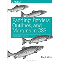 Padding, Borders, Outlines, and Margins in CSS: CSS Box Model Details by Eric A. Meyer (2015-12-26)
