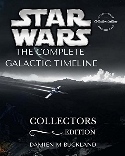 Star Wars The Complete Galactic Timeline: Collectors Edition