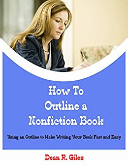 How to Outline a Nonfiction Book: Using an Outline to Make Writing Your Book Fast and Easy (English Edition) par [Giles, Dean R.]