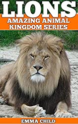 LIONS: Fun Facts and Amazing Photos of Animals in Nature (Amazing Animal Kingdom Book 12) (English Edition)