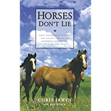 Horses Don't Lie: What Horses Teach Us About Our Natural Capacity for Awareness, Confidence, Courage, and Trust