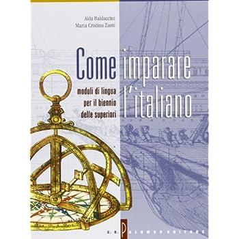 Come Imparare L'italiano. Moduli Di Lingua. Per Il Biennio Delle Scuole Superiori
