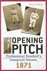 Opening Pitch: Professional Baseball's Inaugural Season, 1871
