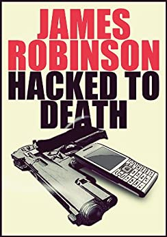 Hacked to Death by [Robinson, James]