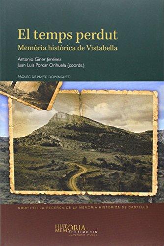 Temps perdut,El. Memòria històrica de Vistabella (Història i Memòria. Testimonis) por Antonio Giner Jiménez