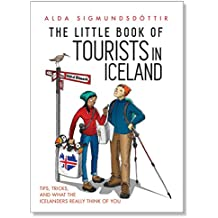 The Little Book of Tourists in Iceland: Tips, tricks, and what the Icelanders really think of you (English Edition)