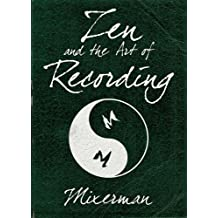 Zen and the Art of Recording by Mixerman (2014-10-01)