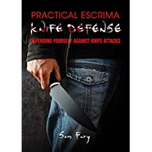 Practical Escrima Knife Defense: Defending Yourself against Knife Attacks (Vortex Control Self Defense Book 2) (English Edition)