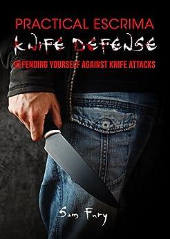 Practical Escrima Knife Defense: Filipino Martial Arts Knife Defense Training (Self Defense Book 9) (English Edition)