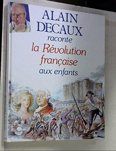 Alain Decaux raconte la Révolution française aux enfants par Alain Decaux