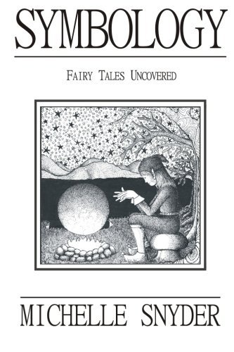 Symbology: Fairy Tales Uncovered by Michelle Snyder (2014-01-29)