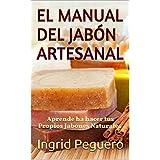 El Manual del Jabón Artesanal: Aprende ha Hacer tus Propios Jabones Naturales desde tu Casa, Elabora Jabon Saponificado en Frio