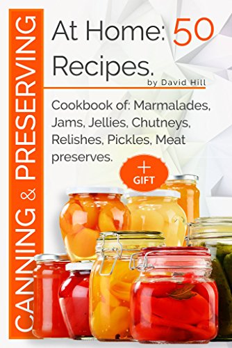 Canning and preserving at home:50 recipes.: Cookbook of: marmalades,jams,jellies,chutneys,relishes, pickles,meat preserves. (English Edition)