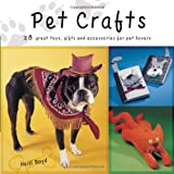 Pet Crafts: 25 Great Toys, Gifts and Accessories for Your Favorite Dog or Cat