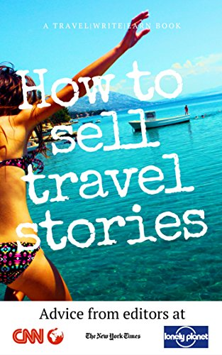 How To Sell Travel Stories: Advice from Editors (Travel Write Earn Book 1) (English Edition) por James Durston