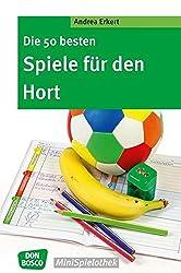 Die 50 besten Spiele für den Hort. Die Spiele-Hits für Hort, Mittagsbetreuung, Nachmittagsbetreuung und Ganztagsschule. (Don Bosco MiniSpielothek)
