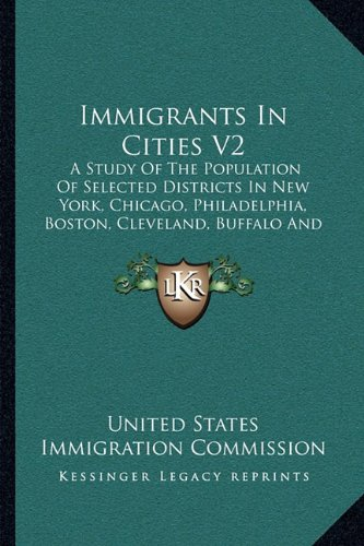 Immigrants in Cities V2: A Study of the Population of Selected Districts in New York, Chicago, Philadelphia, Boston, Cleveland, Buffalo and Milwaukee (1911) (District V2)