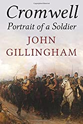 Cromwell: Portrait of a Soldier by John Gillingham (2015-12-07)