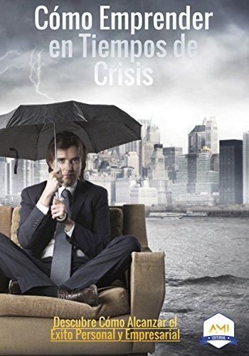 como-emprender-en-tiempos-de-crisis-descubre-como-alcanzar-el-exito-profesional-y-empresarial-spanis