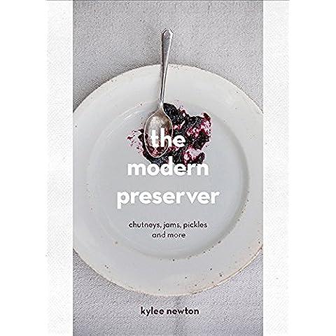 The Modern Preserver: Chutneys, pickles, jams and